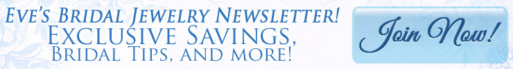 Sign up For Eve's Bridal Jewelry Newsletter